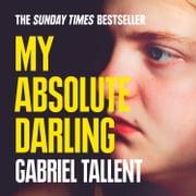 My Absolute Darling: The Sunday Times bestseller audiobook by Gabriel Tallent