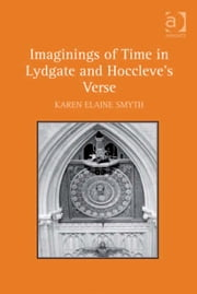 Imaginings of Time in Lydgate and Hoccleve's Verse ebook by Dr Karen Elaine Smyth