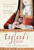 England's Queens - The Biography ebook by Elizabeth Norton