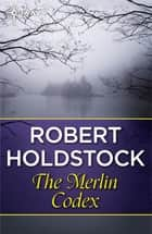 The Merlin Codex ebook by