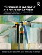 Foreign Direct Investment and Human Development - The Law and Economics of International Investment Agreements ebook by Olivier De Schutter, Johan Swinnen, Jan Wouters