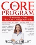 The Core Program - Fifteen Minutes a Day That Can Change Your Life ebook by Peggy Brill, Gerald Secor Couzens
