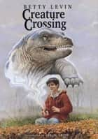 Creature Crossing ebook by Betty Levin, Jos. A Smith