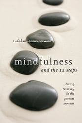 Mindfulness and the 12 Steps - Living Recovery in the Present Moment ebook by Therese Jacobs-Stewart