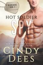 Hot Soldier Spy ebook by Cindy Dees