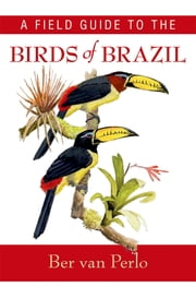 A Field Guide to the Birds of Brazil ebook by Ber van Perlo