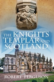 Knights Templar and Scotland ebook by Robert Ferguson