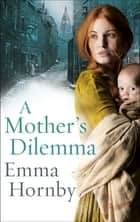 A Mother's Dilemma ebook by Emma Hornby
