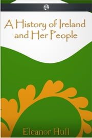 A History of Ireland and Her People ebook by Eleanor Hull