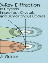 X-Ray Diffraction - In Crystals, Imperfect Crystals, and Amorphous Bodies ebook by A. Guinier