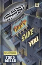 Superheroes Can't Save You - Epic Examples of Historic Heresies ebook by Todd Miles