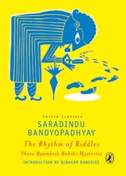 The Rhythm of Riddles - 3 Byomkesh Bakshi Mysteries ebook by Saradindu Bandyopadhyay