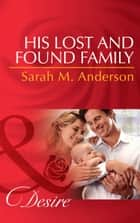 His Lost and Found Family (Mills & Boon Desire) (Texas Cattleman's Club: After the Storm, Book 6) ebook by Sarah M. Anderson