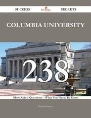 Columbia University 238 Success Secrets - 238 Most Asked Questions On Columbia University - What You Need To Know ebook by Thomas Gregory