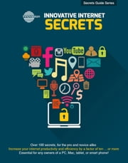 Innovative Internet Secrets - Increase your internet productivity and efficiency by a factor of ten ... or more ebook by Doug Knell