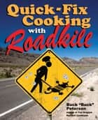 Quick-Fix Cooking with Roadkill ebook by Buck Peterson