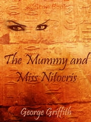 The Mummy and Miss Nitocris ebook by George Griffith