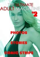 The Ultimate Adult Magazine #2 - Photos, Stories, Comic Strips ebook by Toni Lazenby