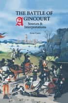 The Battle of Agincourt: Sources and Interpretations ebook by Anne Curry