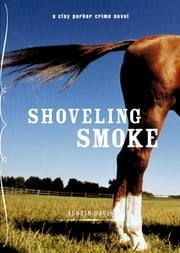 Shoveling Smoke ebook by Austin Davis