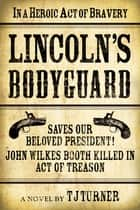 Lincoln's Bodyguard ebooks by TJ Turner