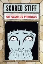 Scared Stiff - Everything You Need to Know About 50 Famous Phobias ebook by Sara Latta, G. E. Gallas