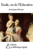 Emile, ou De l'éducation ebook by Jean-Jacques Rousseau