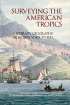 Surveying the American Tropics - A Literary Geography from New York to Rio ebook by Maria Cristina Fumagalli, Peter Hulme, Owen Robinson,...