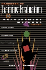 Handbook of Training Evaluation and Measurement Methods ebook by Jack J. Phillips
