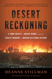A Desert Reckoning - A Town Sheriff, a Mojave Hermit, and the Biggest Manhunt in Modern California History ebook by Deanne Stillman