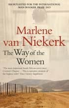 The Way Of The Women ebook by Marlene van Niekerk
