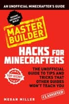 Hacks for Minecrafters: Master Builder - An Unofficial Minecrafters Guide ebook by Megan Miller