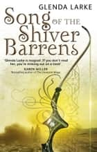 Song Of The Shiver Barrens ebook by Glenda Larke