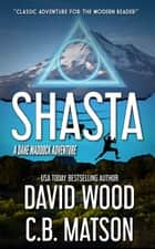 Shasta - A Dane Maddock Adventure ebook by David Wood, C.B. Matson