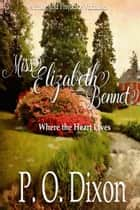 Miss Elizabeth Bennet - Where the Heart Lives (Pride and Prejudice Variation) ebook by P. O. Dixon