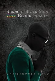 Straight Black Man, Gay Black Family ebook by Christopher Boyd