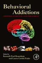 Behavioral Addictions ebook by Kenneth Paul Rosenberg, MD,Laura Curtiss Feder, PsyD