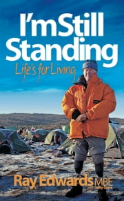 I'm Still Standing: Life's for living ebook by Ray Edwards