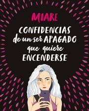 Confidencias de un ser apagado que quiere encenderse ebooks by Miare