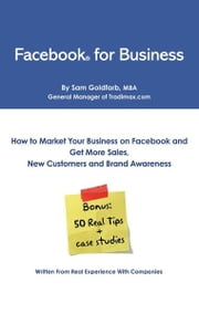 Facebook for Business: How To Market Your Business on Facebook and Get More Sales, New Customers and Brand Awareness ebook by Sam Goldfarb