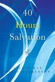 40 Hours Salvation ebook by Lillie Mae Hipps-Dickerson