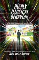 Highly Illogical Behavior ebook by John Corey Whaley