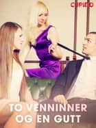 To venninner og en gutt ebook by Cupido And Others, Saga Egmont
