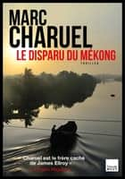 Le Disparu du Mékong ebook by Marc Charuel