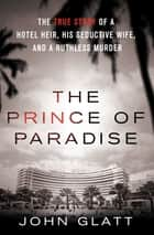 The Prince of Paradise ebook by John Glatt