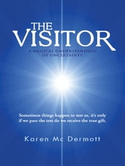 The Visitor: A Magical Understanding of Uncertainty ebook by MC Dermott, Karen