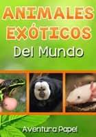 Animales Exóticos del Mundo ebook by Aventura Papel