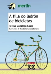 A filla do ladrón de bicicletas ebook by Teresa González Costa, Jacobo Fernández Serrano