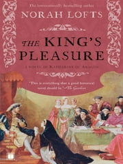 The King's Pleasure - A Novel of Katharine of Aragon ebook by Norah Lofts
