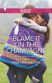 Blame It on the Champagne ebook by Nina Harrington
